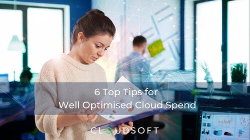 6 Top Tips for Well Optimised Cloud Spend