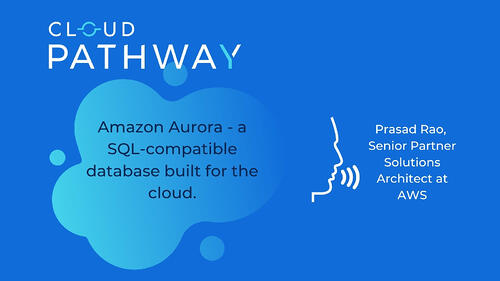 EVENTS | Amazon Aurora - a SQL-compatible database built for the cloud.